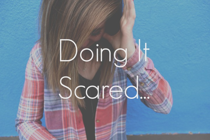 Doing It Scared…